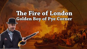 The Great Fire of London – Golden Boy of Pie Corner